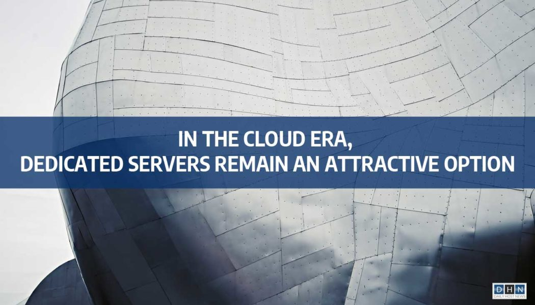 In the cloud era, Dedicated Servers remain an attractive option