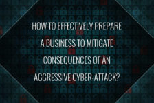 How to effectively prepare a business to mitigate consequences of an aggressive cyber-attack?