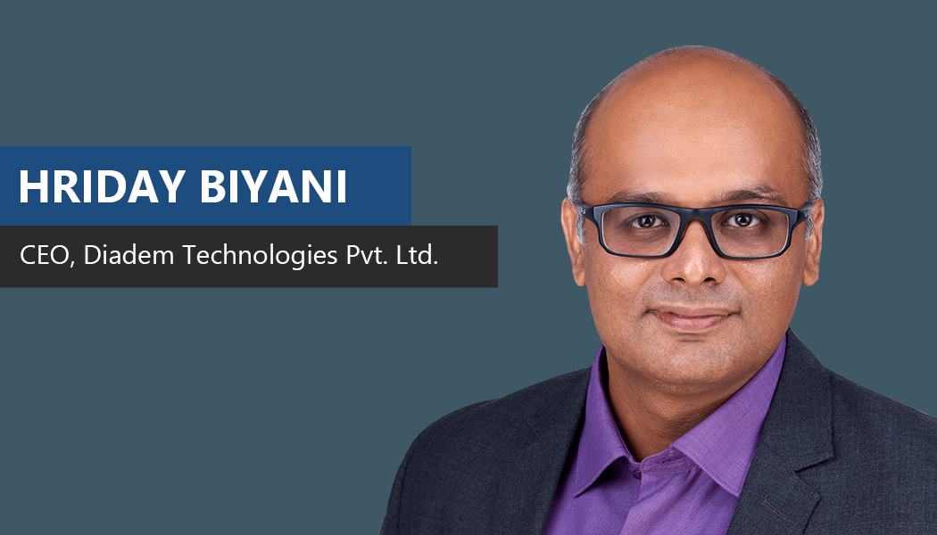 Hriday Biyani, CEO - Diadem Technologies