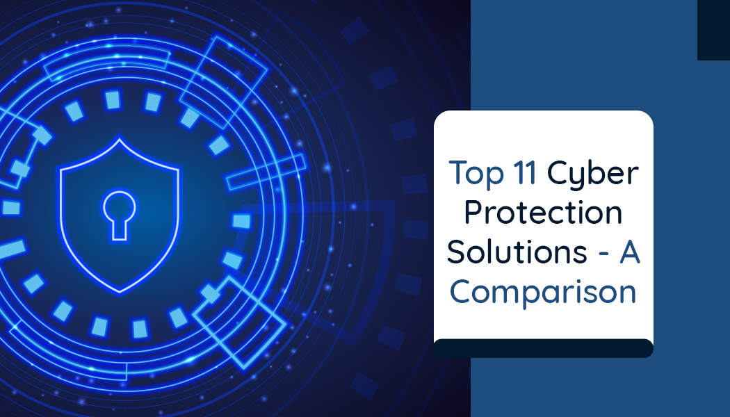 Top 11 Cyber Protection Solutions for Businesses – a comparison