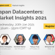 Japan Datacenters: Market Insights 2021