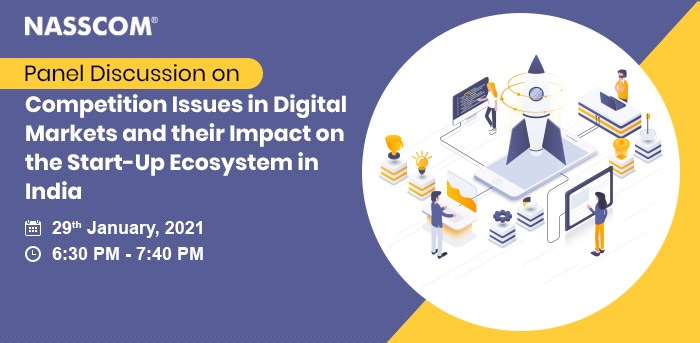 NASSCOM Panel Discussion on Competition Issues in Digital Markets and their Impact on the Start-Up Ecosystem in India | Date: Date: 29th January 2020 | Time: 6:30 pm - 7:40 pm