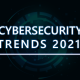 Top 10 Cybersecurity Trends 2021