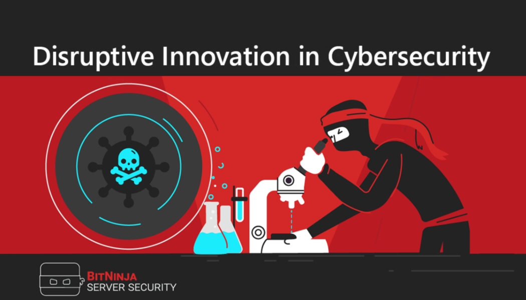 Disruptive innovation in cybersecurity